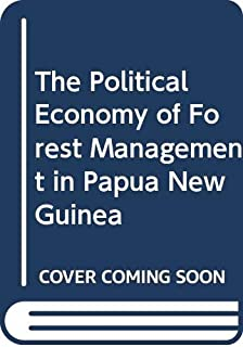 The political economy of forest management in Papua New Guinea (NRI monograph)
