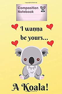 """Composition Notebook: I wanna be yours a Koala, Journal Notebook To Write In For Notes, Learn English, 6"""" x 9"""" - 100 Pages"""