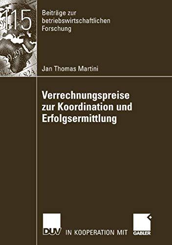 Verrechnungspreise zur Koordination und Erfolgsermittlung (Beiträge zur betriebswirtschaftlichen Forschung 115)