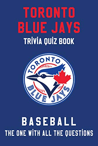 Toronto Blue Jays Trivia Quiz Book - Baseball - The One With All The Questions: MLB Baseball Fan - Gift for fan of Toronto Blue Jays (English Edition)