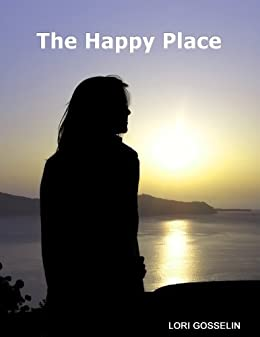 The Happy Place by [Lori Gosselin]