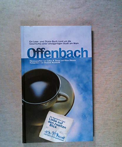 Offenbach - Die Geschichte einer Liebe auf den zweiten Blick. Ein Lese- und Zitate- Buch rund um die Geschichte einer einzigartigen Stadt am Main