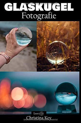 Glaskugel Fotografie: außergewöhnliche Fotos mit Wow-Effekt