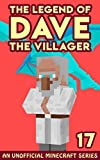Dave the Villager 17: An Unofficial Minecraft Book (The Legend of Dave the Villager) (English Edition)
