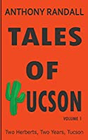 Tales of Tucson: Two Herberts, Two years, Tucson (Volume 1)