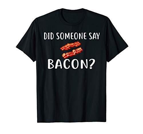Did Someone Say Bacon T Shirt Foodie T-Shirt T-Shirt