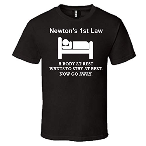 Newtons First 1st Law Shirt - Body at Rest Now Go Away Funny T-Shirt (X-Large) Black