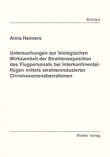 Untersuchungen zur biologischen Wirksamkeit der Strahlenexposition des Flugpersonals bei Interkontinentalflügen mittels strahleninduzierter Chromosomenaberrationen