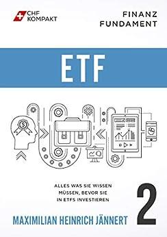 Finanz Fundament: ETF: Alles was Sie wissen müssen, bevor Sie in ETFs investieren von [Maximilian Jännert, CHF Kompakt]
