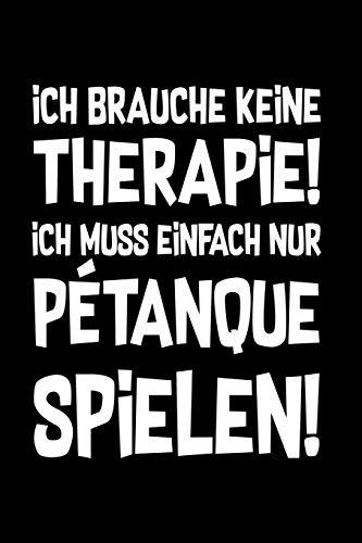 Therapie? Lieber Petanque: Notizbuch / Notizheft für Boule Boulespieler-in Petanquespieler-in A5 (6x9in) liniert mit Linien