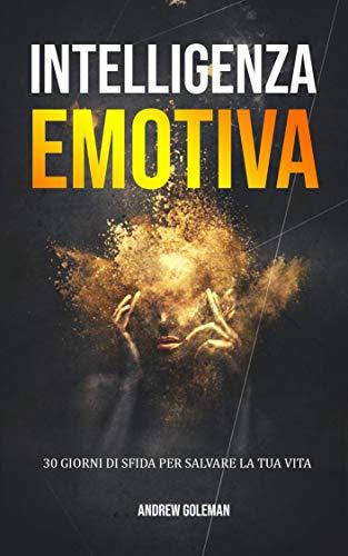 Intelligenza Emotiva : 30 Giorni di Sfida per Salvare la Tua Vita