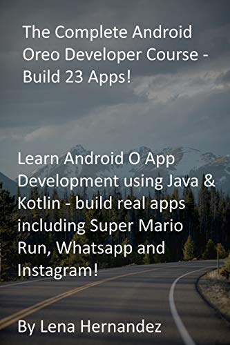 The Complete Android Oreo Developer Course - Build 23 Apps!: Learn Android O App Development using Java & Kotlin - build real apps including Super Mario Run, Whatsapp and Instagram! (English Edition)
