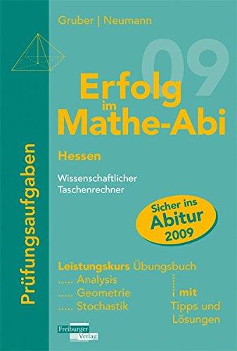 Erfolg im Mathe-Abi 2009 Hessen Prüfungsaufgaben Leistungskurs wissenschaftlicher Taschenrechner: Analysis, Geometrie, Stochastik mit Tipps und Lösungen