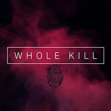 Whole Kill