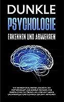 Dunkle Psychologie erkennen und abwehren: Wie Sie emotionale Beeinflussung in der Partnerschaft und im Beruf erkennen, eine Persoenlichkeitsstoerung und Luegen entlarven und Manipulationstechniken gekonnt abwehren