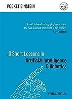 10 Short Lessons in Artificial Intelligence and Robotics (Pocket Einstein)