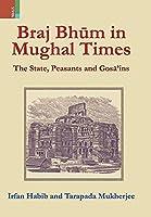 Braj Bhum in Mughal Times: The State, Peasants and Gosā'ins