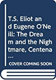 T.S. Eliot and Eugene O'Neill: The Dream and the Nightmare, Centenary Celebrations : 1988