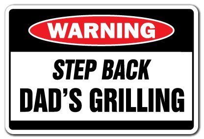 """Step Back Dad's Grilling Warning Sign BBQ Signs Backyard Chef Burgers Grill 