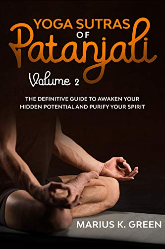 Yoga Sutras of Patanjali: The Definitive Guide to Awaken Your Hidden Potential and Purify Your Spirit – Volume Two (Mindfulness Meditation Benefits Book 4) (English Edition)