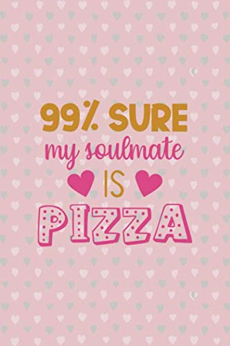 99% Sure My Soulmate Is Pizza: Notebook Journal Composition Blank Lined Diary Notepad 120 Pages Paperback Pink And Green Hearts Soulmate