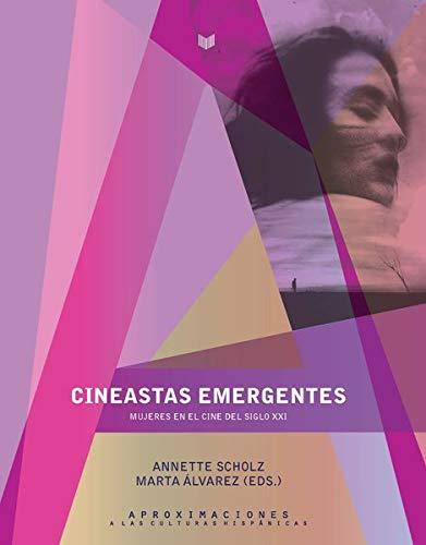 Cineastas emergentes : mujeres en el cine del siglo XXI (Aproximaciones a las Culturas Hispánicas)