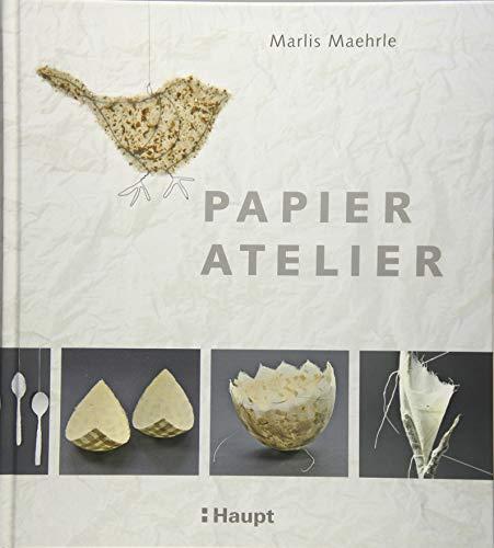 Papier-Atelier: Ideen und Techniken für individuelle Projekte