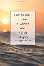 For to me, to live is Christ and to die is gain.: Religious Notebook, Journal, Diary (110 Pages, Blank, 6 x 9) (Bible Quotes)