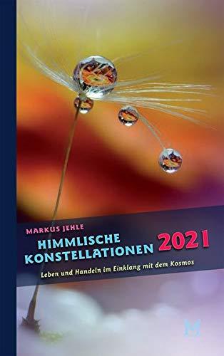 Himmlische Konstellationen 2021: Astrologisches Jahrbuch