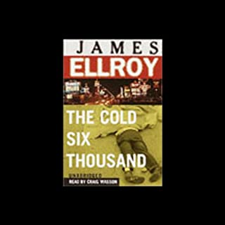 The Cold Six Thousand                   Written by:                                                                                                                                 James Ellroy                               Narrated by:                                                                                                                                 Craig Wasson                      Length: 24 hrs and 18 mins     2 ratings     Overall 5.0