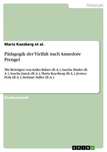 Pädagogik der Vielfalt nach Annedore Prengel: Mit Beiträgen von Anika Balser (B. A.), Sascha Huder (B. A.), Sascha Junck (B. A.), Maria Kaesberg (B. A.), ... Perk (B. A.), Stefanie Stiller (B. A.)