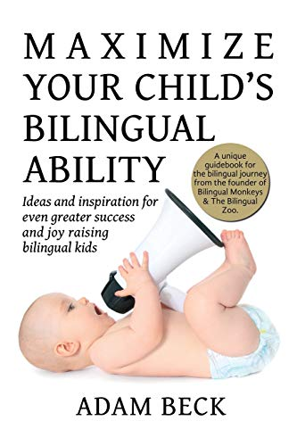 Maximize Your Child's Bilingual Ability: Ideas and inspiration for even greater success and joy rais