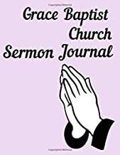 Grace Baptist Church Sermon Journal: This sermon journal is a guided notebook suitable for taking to church to write notes in.