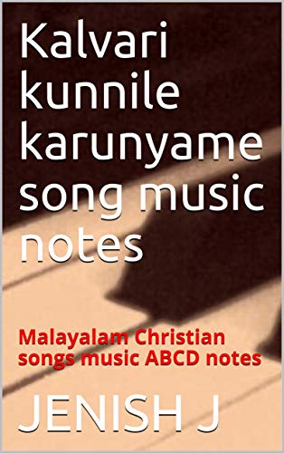 Kalvari kunnile karunyame song music notes: malayalam Christian songs music ABCD notes (English Edition)