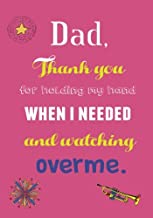 Dad Thank you for holding my hand when I needed and watching over me: The Fathers Day Quote Journal. Perfect gifts from son or daughter for Father's ... Gift (fathers day journal) (Volume 26)
