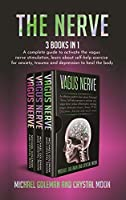 The Nerve: 3 books in 1: A complete guide to activate the vagus nerve stimulation, learn about self-help exercise for anxiety, trauma and depression to heal the body