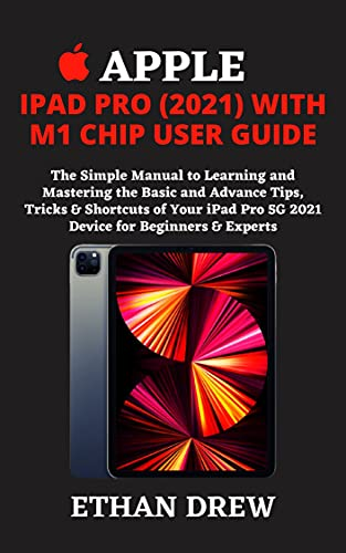 APPLE IPAD PRO (2021) WITH M1 CHIP USER GUIDE: The Simple Manual to Learning and Mastering the Basic and Advance Tips, Tricks & Shortcuts of Your iPad ... for Beginners & Experts (English Edition)