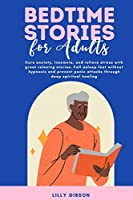 Bedtime Stories for Adults: Cure anxiety, insomnia, and relieve stress with great relaxing stories. Fall asleep fast without hypnosis and prevent panic attacks through deep spiritual healing