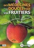Des médecines douces pour vos fruitiers - Phytothérapie, homéopathie, aromathérapie...
