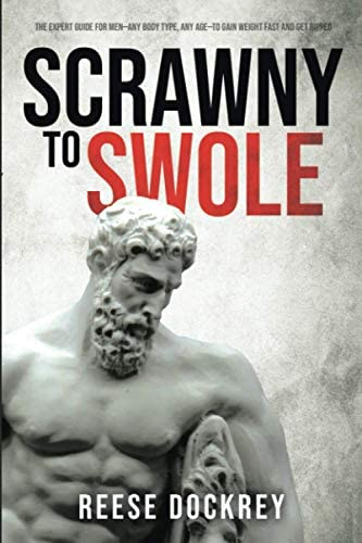 Scrawny to Swole The Expert Guide for Men Any Body Type Any Age To Gain Weight Fast and Get product image