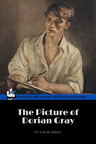 The Picture of Dorian Gray by Oscar Wilde (World Literature Classics / Illustrated with doodles): A Historical Literary Dark Fantasy / A Gripping British Horror Thriller / Supernatural Crime Romance