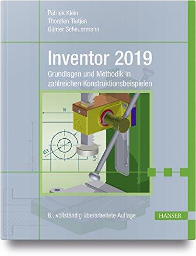 Inventor 2019: Grundlagen und Methodik in zahlreichen Konstruktionsbeispielen. Inklusive E-Book inside