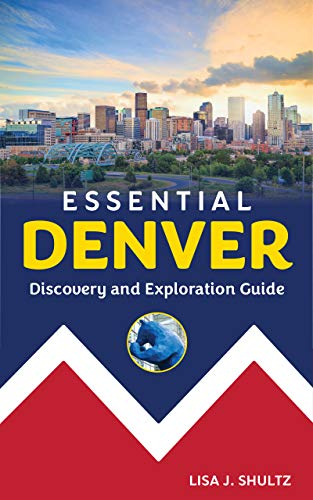 Essential Denver: Discovery and Exploration Guide (English Edition)