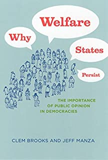 Why Welfare States Persist: The Importance of Public Opinion in Democracies (Studies in Communication, Media, and Public O...