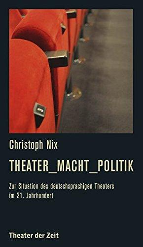 Theater_Macht_Politik: Zur Situation des deutschsprachigen Theaters im 21. Jahrhundert (Recherchen)