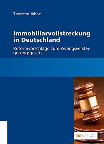 Immobiliarvollstreckung in Deutschland: Reformvorschläge zum Zwangsversteigerungsgesetz