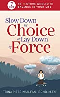 Slow Down by Choice or Lay Down by Force: 7 Keys to Restore Wholistic Balance In Your Life