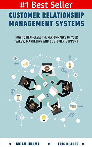 Customer Relationship Management Systems: How to Next-Level the Performance of Your Sales, Marketing and Customer Support (English Edition)