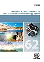 Hard Talks in Ece Countries on How to Increase Renewable Energy Uptake (ECE Energy Series)