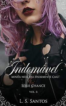 Indomável (Chance Livro 6) por [L. S. Santos, Flor Imortal, Leticia Tagliatelli]
